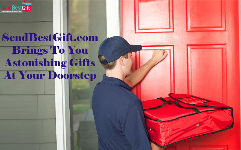 SendBestGift.com Brings To You Astonishing Gifts At Your Doorstep