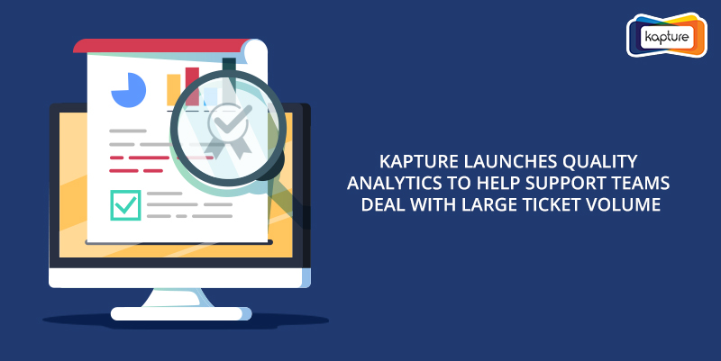 Kapture Launches Quality Analytics To Help Support Teams Deal With Large Ticket Volume