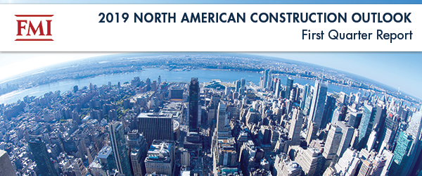 FMI Releases North American Construction Outlook, First Quarter 2019 Report