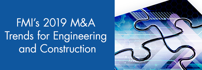 "FMI Releases ""2019 M&A Trends for Engineering and Construction"" Report"