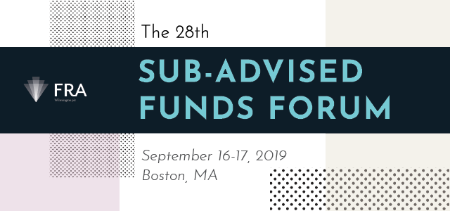 Back by Popular Demand: FRA to host another Sub-Advised Funds Forum in 2019
