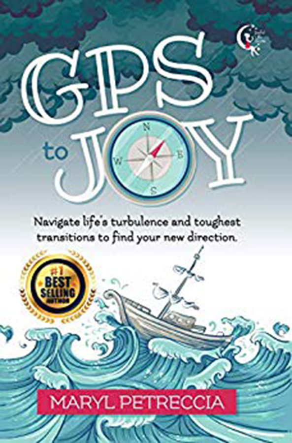 "Maryl Petreccia Releases Her New Book, ""GPS to Joy: Navigate Life's Turbulence and Toughest Transitions to Find Your New Direction"""