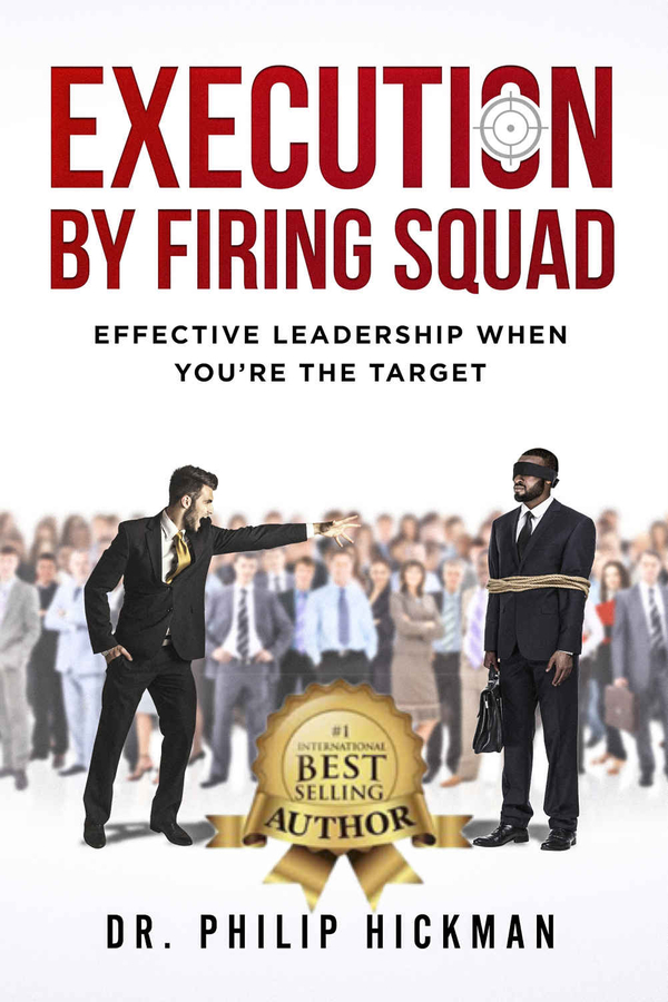 "Dr. Philip Hickman Releases His New Book, ""Execution By Firing Squad: Effective Leadership When You're The Target"""