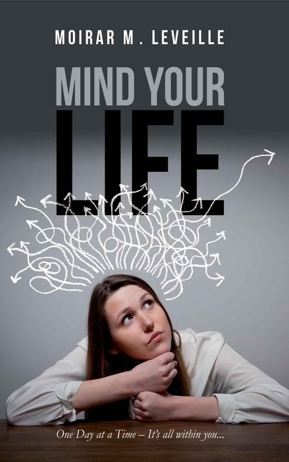 "Moirar M Leveille Releases Her New Book, ""Mind Your Life: One Day at a Time- It's All Within You"""