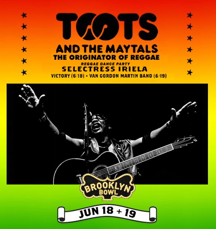 Toots and the Maytals and Selectress Iriela Live at Brooklyn Bowl June 18th and 19th