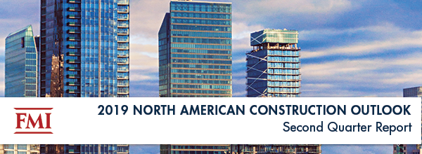 FMI Releases North American Construction Outlook, Second Quarter 2019 Report