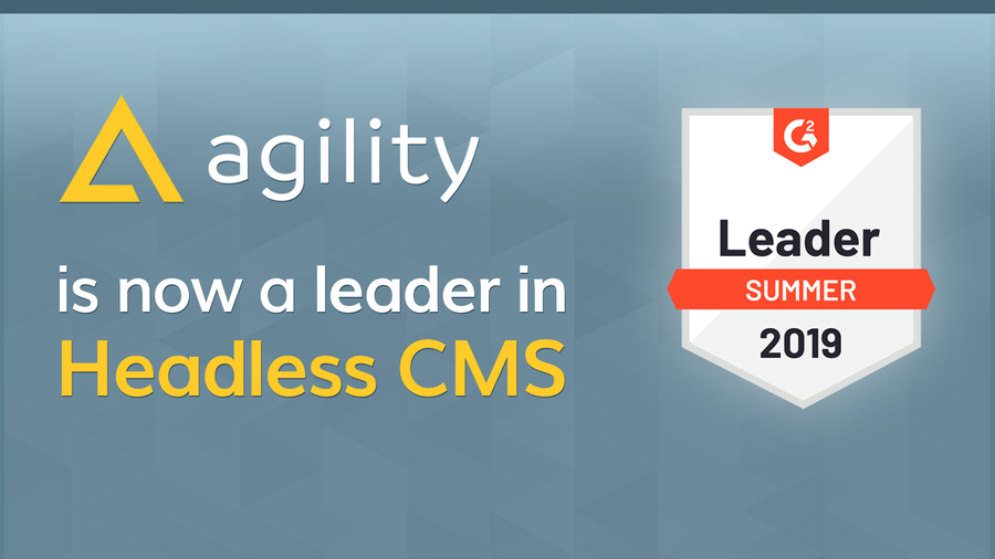 Agility CMS Recognized as a Headless CMS Leader in the 2019 G2Crowd Summer Report