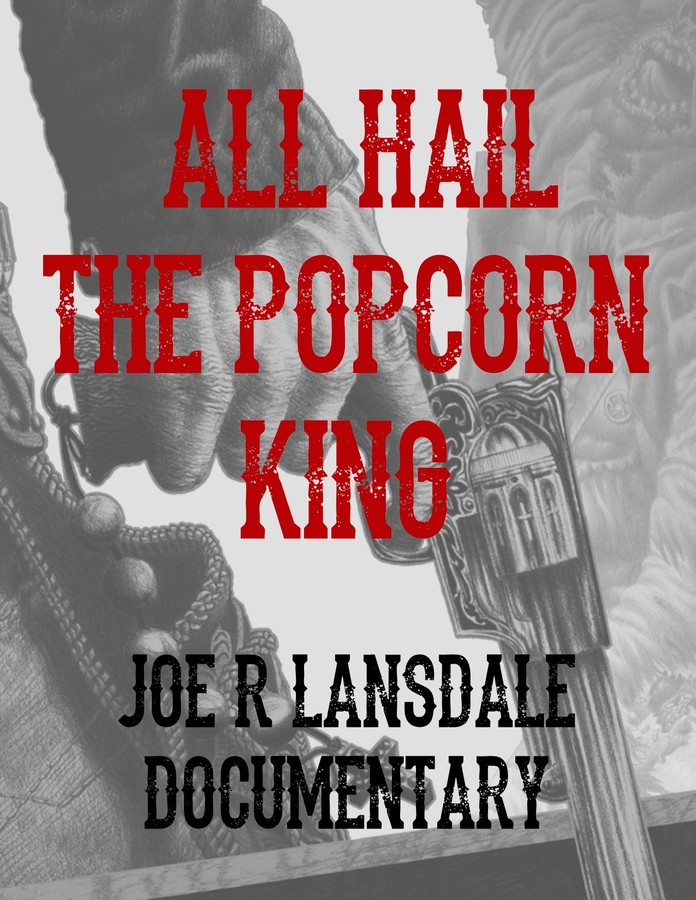 Squee Project Celebrates Prolific Author, Joe Lansdale's Work in Documentary, All Hail The Popcorn King. Premiere and Screening Party at The Alamo Drafthouse in Brooklyn NY With Guest Kasey Lansdale