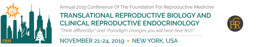 Annual Foundation for Reproductive Medicine Conference (FRMC) on Translational Reproductive Biology and Clinical Reproductive Endocrinology in New York City, November 21-24, 2019