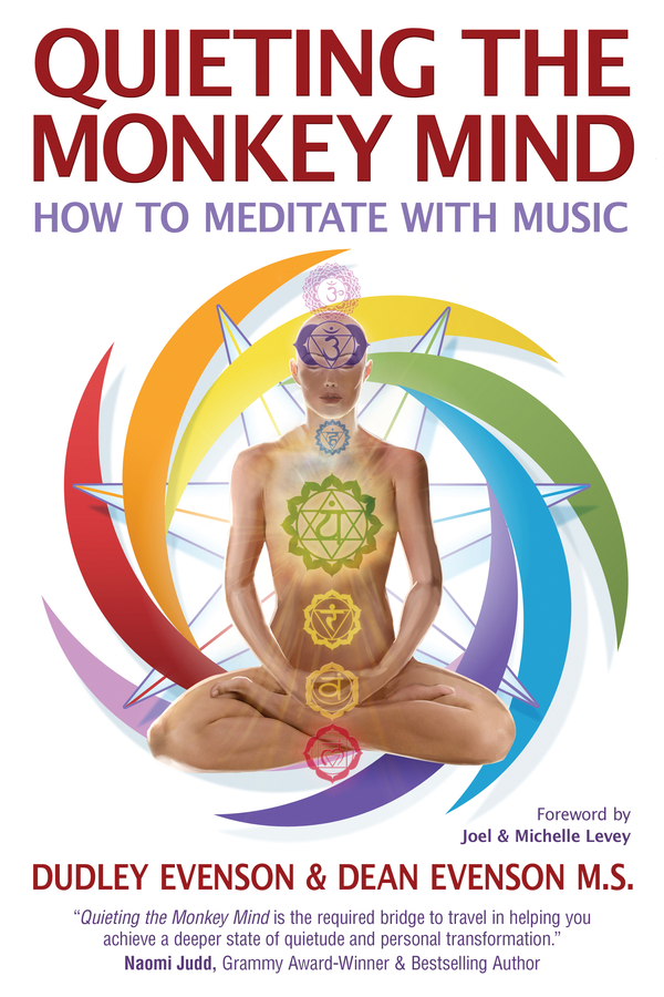 Quieting the Monkey Mind: How to Meditate with Music. Award-winning book from Sound Healing pioneers Dudley and Dean Evenson, Soundings of the Planet Co-founders