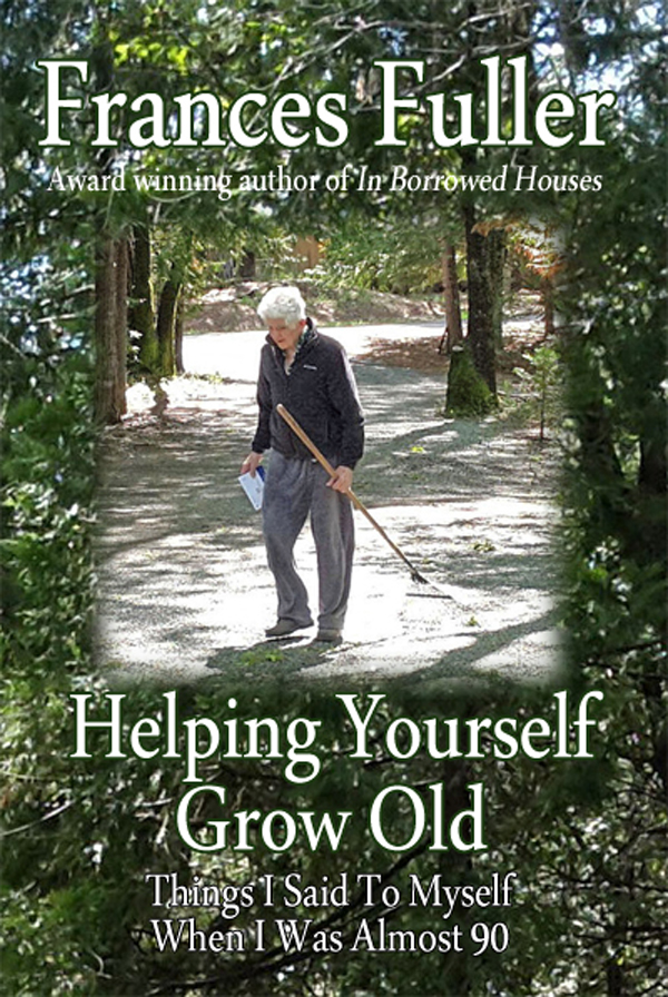 Helping Yourself Grow Old, New Book On Aging By Award Winning Author Frances Fuller, Creates A Map Through The Challenging Terrain Of Old Age
