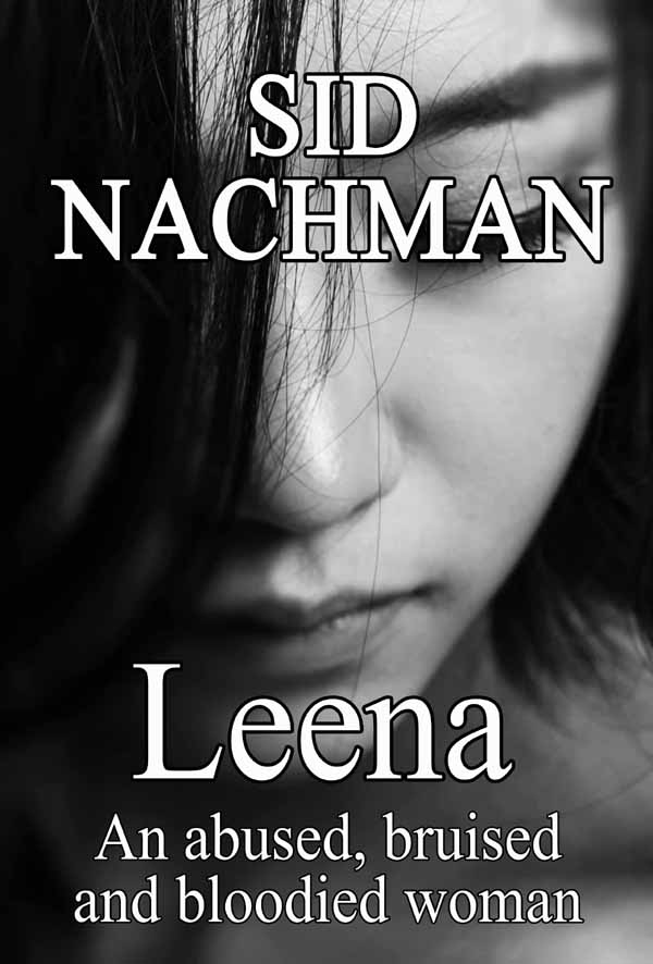 Leena, An Abused, Bruised And Bloodied Woman, New Book By Author Sid Nachman, Offers An Unforgettable Story Of Abuse And Healing