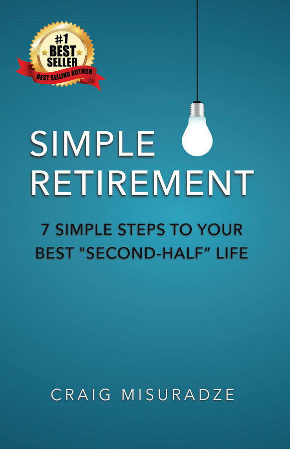 "Craig Misuradze launches his new book ""Simple Retirement: 7 Simple Steps to Your Best ""Second-Half Life"""