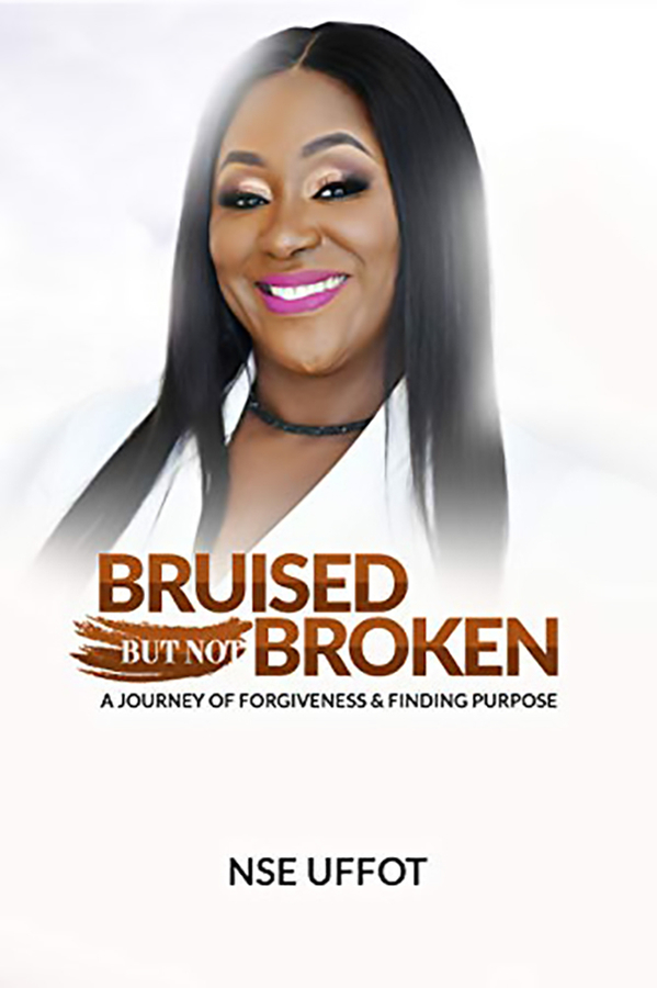 "Nse Uffot release her new book ""Bruised But Not Broken – A Journey of Forgiveness and Finding Purpose"""