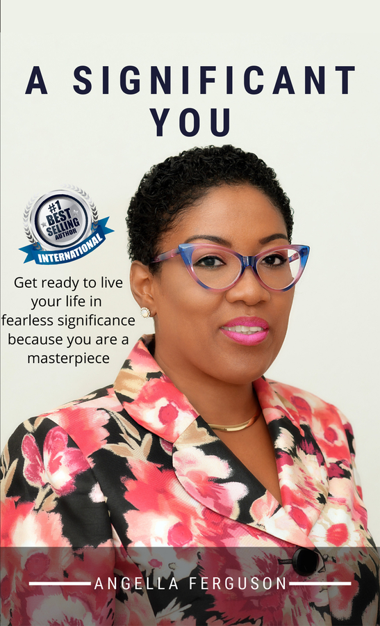 Angella Ferguson Launches Her New Book A SIGNIFICANT YOU: Get Ready to Live Your Life in Fearless Significance Because You are a Masterpiece