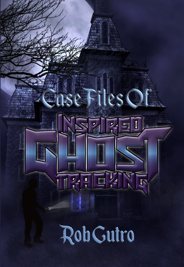 "Shocking and True Ghostly Encounters in New Book, ""Case Files of Inspired Ghost Tracking"""