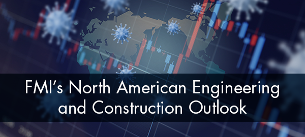 FMI Releases Market Scenarios Associated With the North American Engineering and Construction Outlook, First Quarter 2020 Report