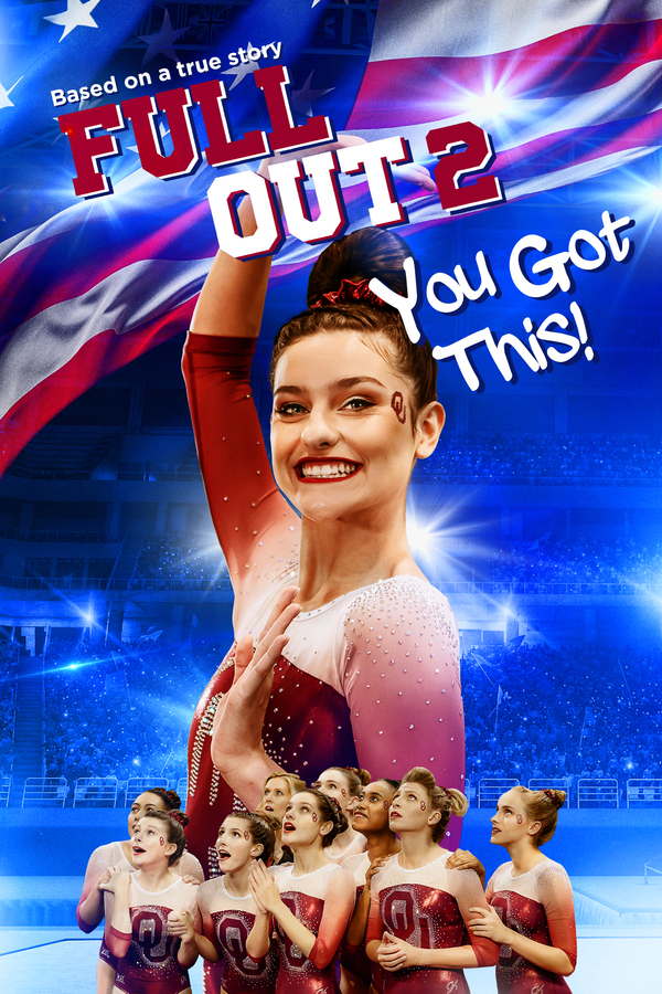 FULL OUT 2: You Got This! Released on Amazon; Collegiate Gymnastics Champions Act as Stunt Doubles in this Empowering Story about Friendship, Overcoming Obstacles and Reaching Your Dreams