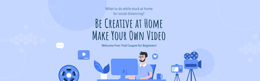 Be Creative at Home While Social Distancing – Now is the Time to Make Your Memories into a Video to Share with Friends and Family