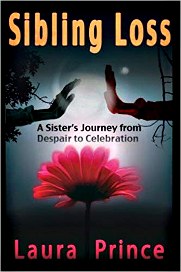 Coping With The Grief Of A Death In The Family – There Is Hope Says Laura Prince, Author Of Sibling Loss, A Sister's Journey From Despair To Celebration