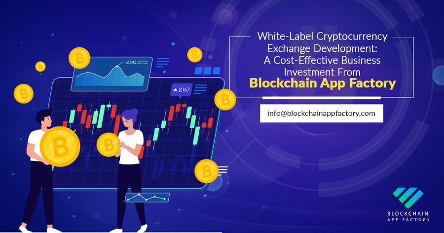 White Label Cryptocurrency Exchange Development: A Cost-effective Business Solution From Blockchain App Factory