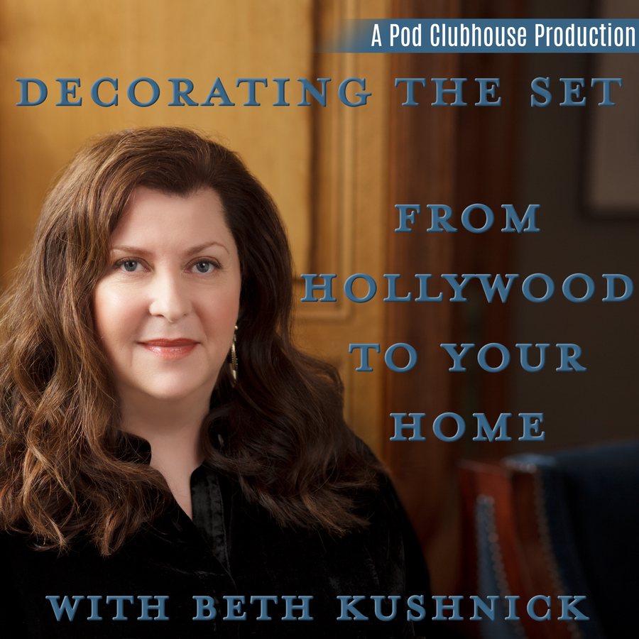 "Pod Clubhouse Launches New Podcast, ""Decorating The Set: From Hollywood To Your Home, with Beth Kushnick"""