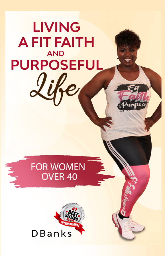 "DBanks launches her new book, ""Living A Fit Faith And Purposeful Life: For Women Over 40"""