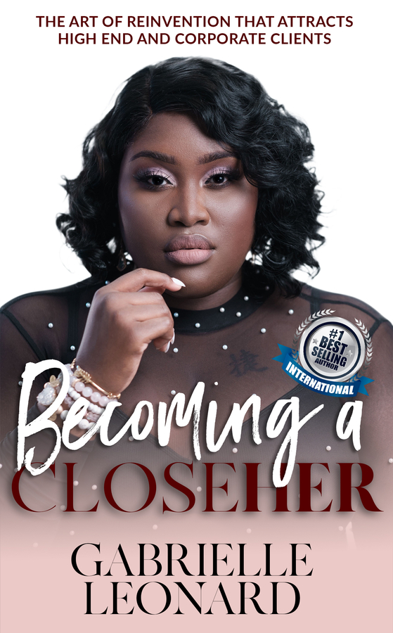 "Gabrielle Leonard launches her new book ""Becoming a CloseHER: The Art of Reinvention that attracts High end and Corporate Clients"""