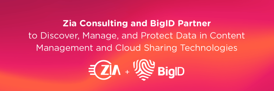 Zia Consulting and BigID Partner to Discover, Manage, and Protect Data in Content Management and Cloud Sharing Technologies