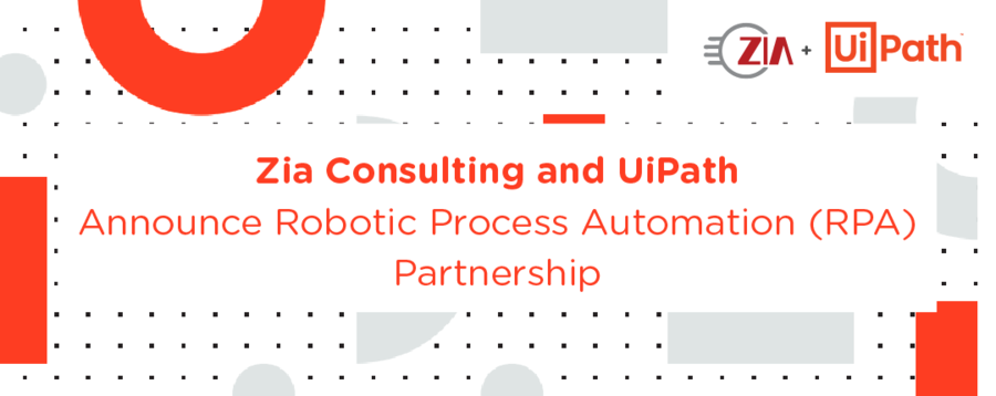 Zia Consulting and UiPath Announce Robotic Process Automation (RPA) Partnership