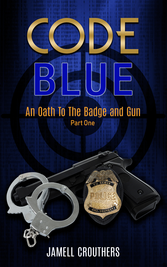 'Code Blue: An Oath to the Badge and Gun' by Jamell Crouthers Available Now