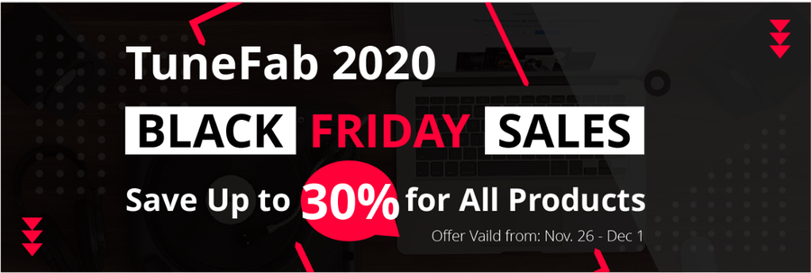 TuneFab 2020 Black Friday Is Now on: Up to 30% Off