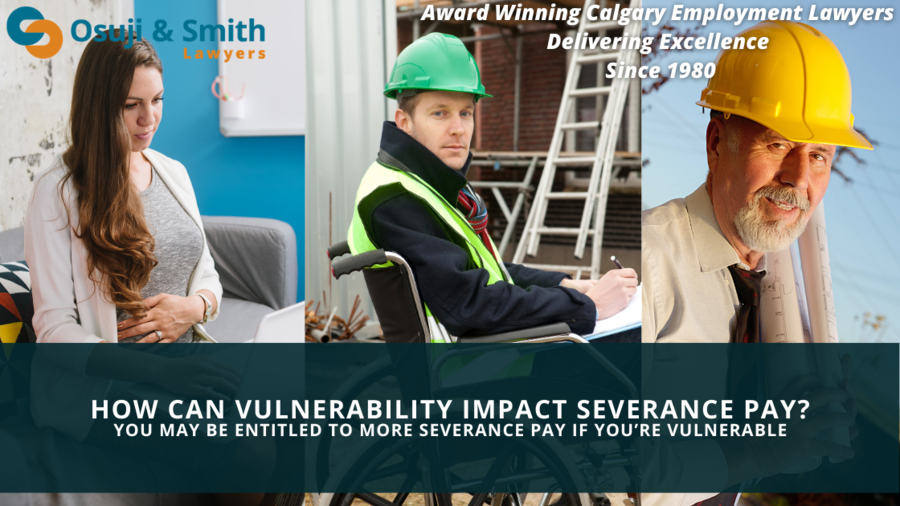 How Can Vulnerability Impact Severance Pay? Osuji & Smith Employment Lawyers in Calgary Explain