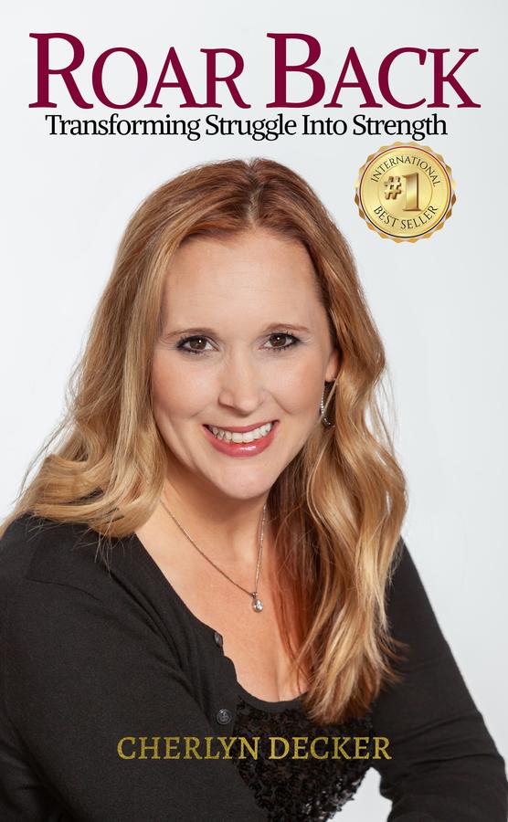 "Cherlyn Decker's book ""ROAR Back: Transforming Struggle Into Strength"" Becomes A Best Seller"