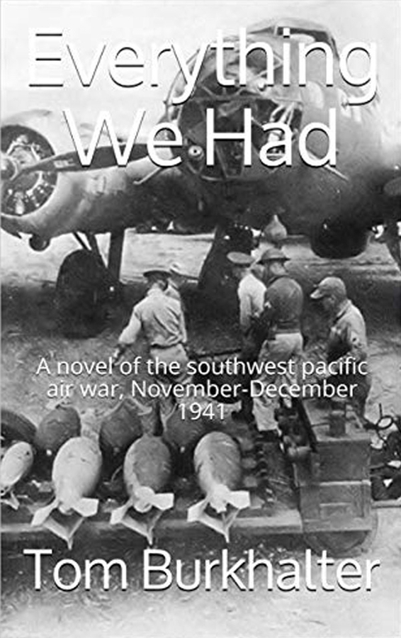 WWII Planes And The Heroes Who Flew Them Featured In Gripping WWII Novel, Everything We Had, By Author Tom Burkhalter