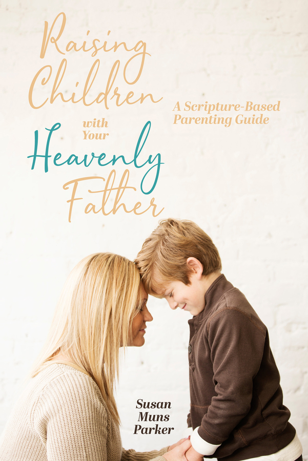 "Author Susan Muns Parker Introduces the Release of Her New Book ""Raising Children with Your Heavenly Father"""