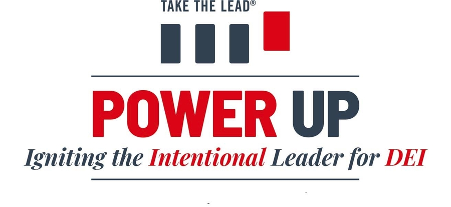 "Take The Lead Announces ""Power Up: Igniting the Intentional Leader for DEI"" Virtual Summit, April 15, 2021, 12 Noon-4 PM EDT"