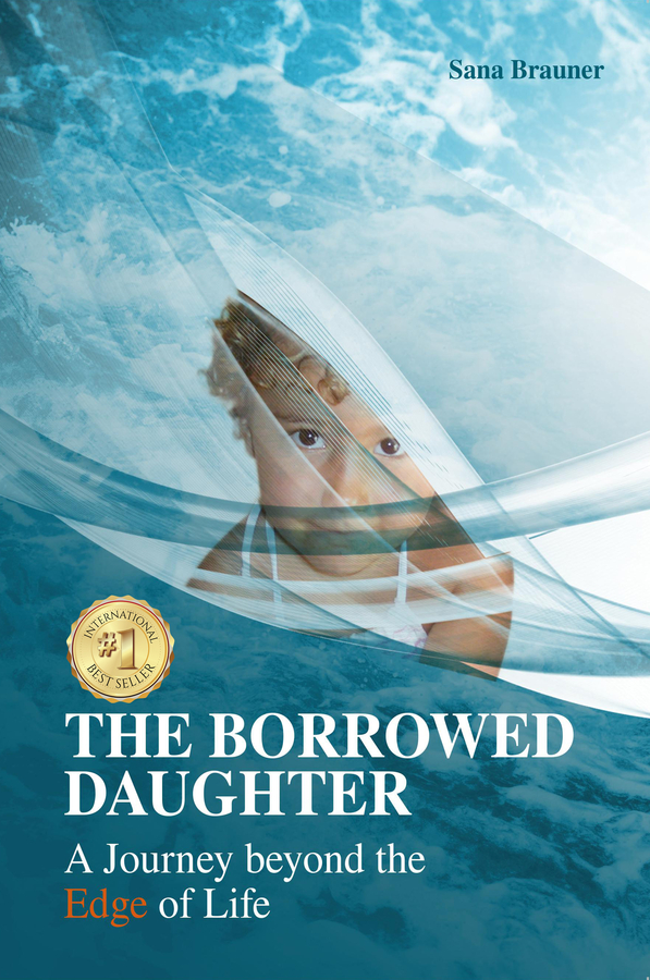 "Sana Brauner book ""The Borrowed Daughter: A Journey Beyond the Edge of Life"" Becomes A Best Seller"