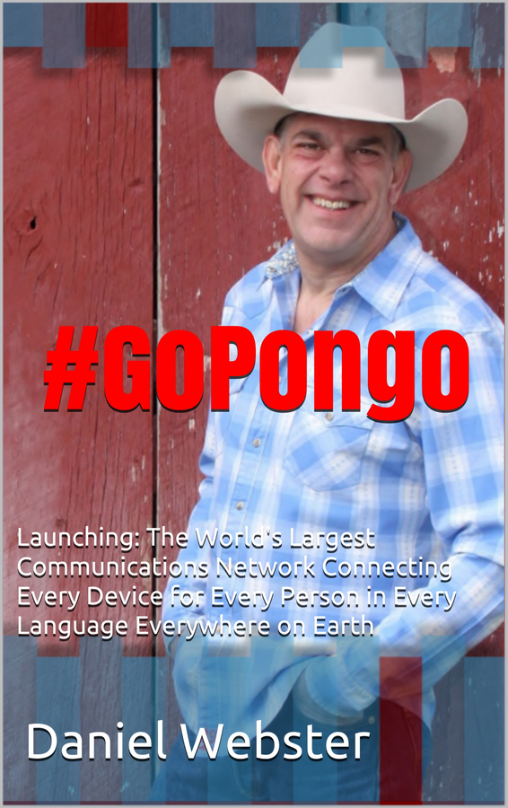 #GoPongo Book from Publisher Daniel Webster Seeks to Save Local News, Local Communities and the Internet with New Complete Communications System
