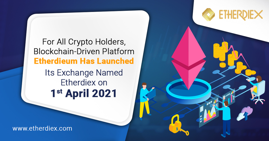 For All Crypto Holders, Blockchain-driven Platform Etherdieum has Launched its Exchange Named Etherdiex on 1st April 2021