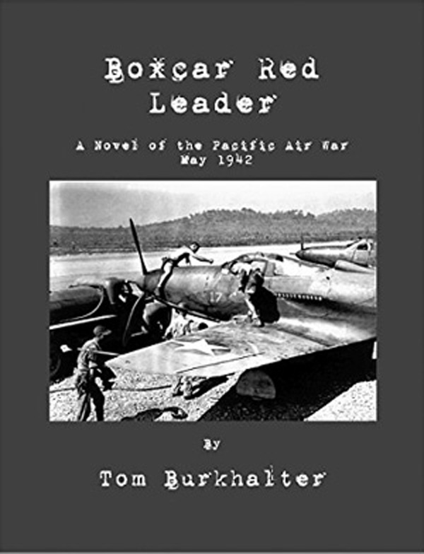 WWII Planes, Vivid Imagery And Intense Action During The Pacific Air War Featured In Gripping WWII Novel, Boxcar Red Leader, By Author Tom Burkhalter