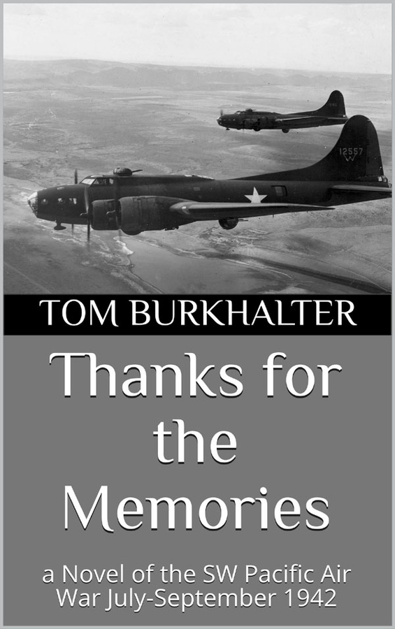 WWII Planes, Engaging Characters And Pressure-Cooker Action During The Pacific Air War Featured In Riveting WWII Novel, Thanks For The Memories, By Author Tom Burkhalter