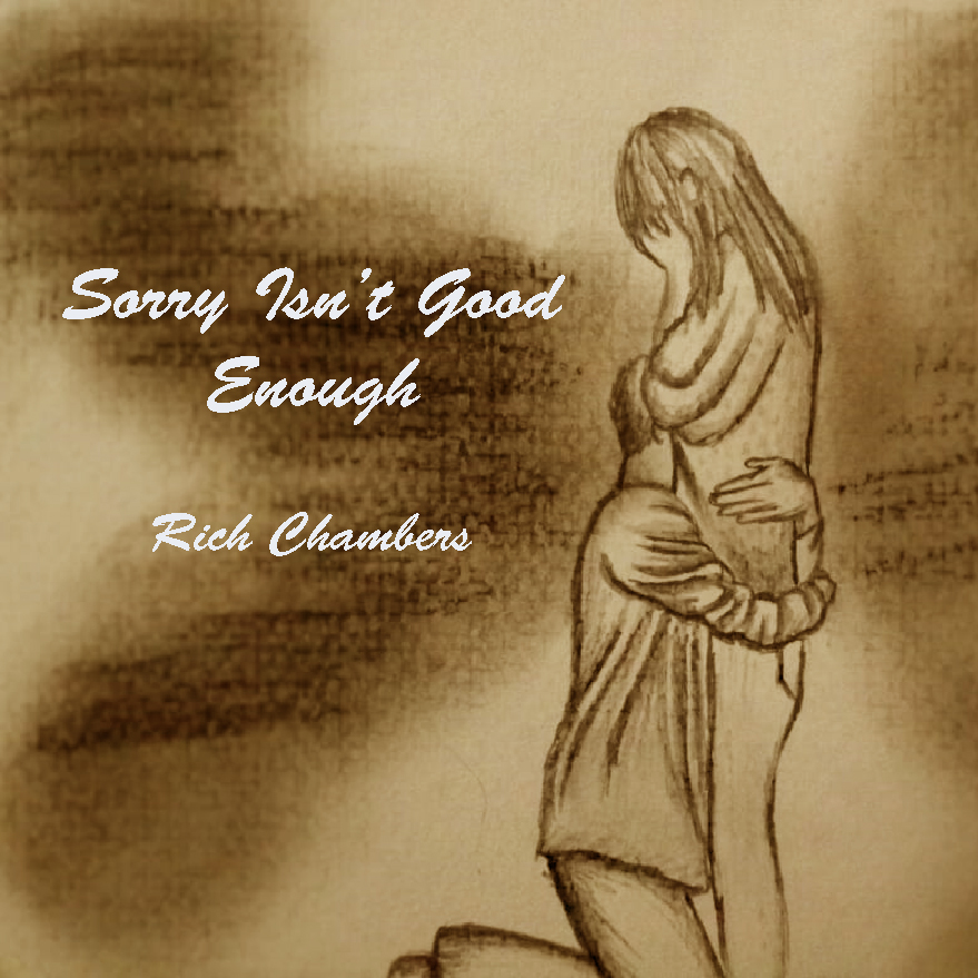 "Rich Chambers' ""Sorry Isn't Good Enough"" – A Song So Many of Us Have Lived"