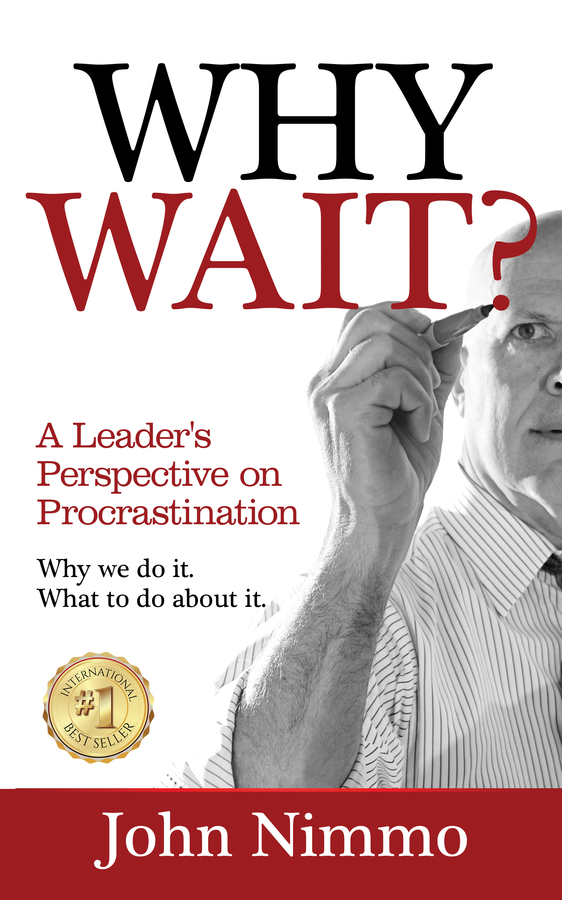 """John Nimmo's book """"WHY WAIT?: A Leader's Perspective on Procrastination"""" Becomes A Best Seller!"""