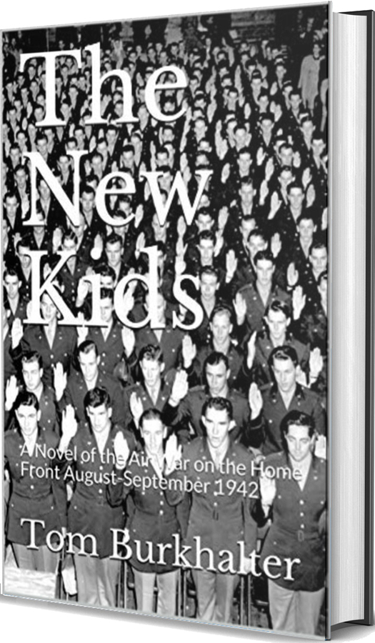 WWII Planes, Military Romance And Gripping Action In The Engrossing WWII Novel, The New Kids: A Novel of the Air War on the Home Front August-September 1942, By Author Tom Burkhalter
