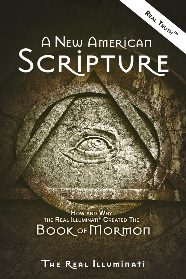 A New American Scripture—How and Why the Real Illuminati® Created the Book of Mormon