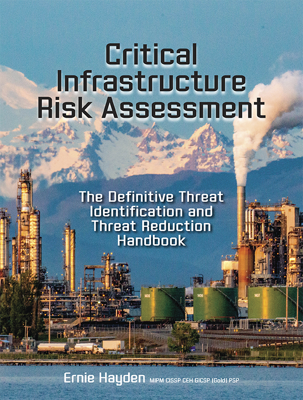 Critical Infrastructure Risk Assessment: The Definitive Threat Identification and Threat Reduction Handbook by Ernie Hayden, Selected as the 2021 ASIS Security Industry Book of the Year