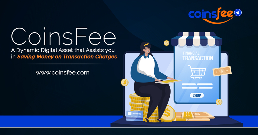 CoinsFee – A Dynamic Digital Asset that Assists you in Saving Money on Transaction Charges