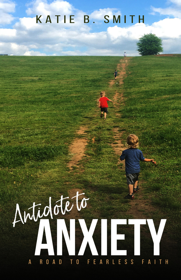"""Author Katie B. Smith Introduces the Release of Her New Book """"Antidote to Anxiety: A Road to Fearless Faith"""""""