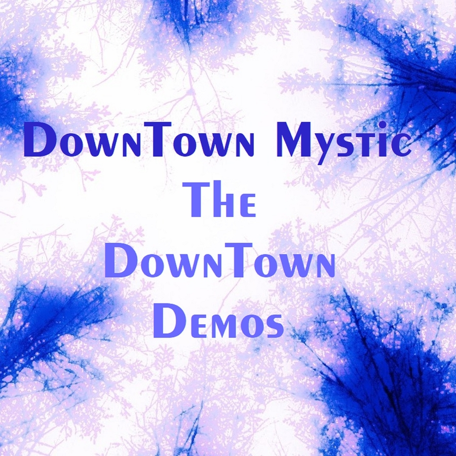 DownTown Mystic Releases The DownTown Demos